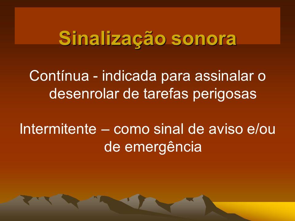 Sinalização sonora Contínua - indicada para assinalar o desenrolar de tarefas perigosas.