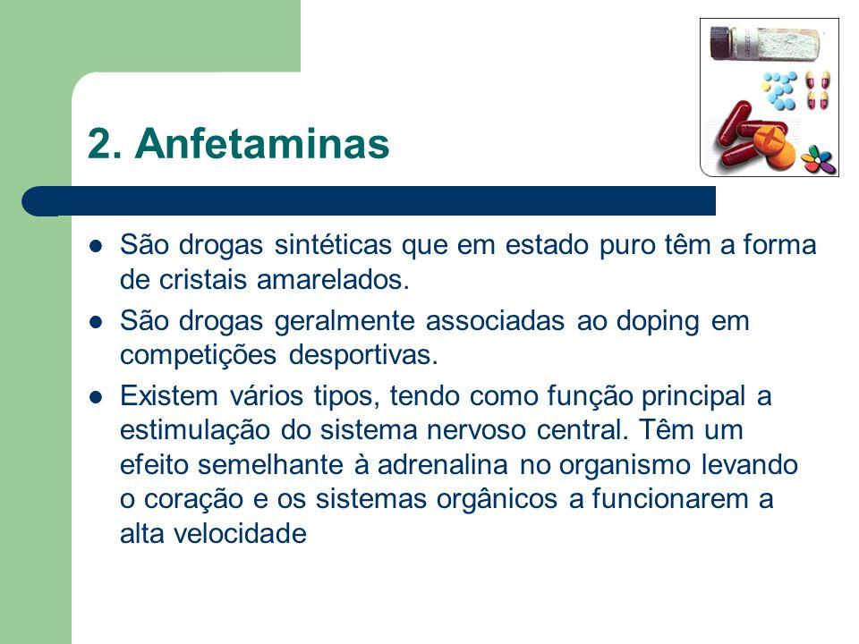 2. Anfetaminas São drogas sintéticas que em estado puro têm a forma de cristais amarelados.