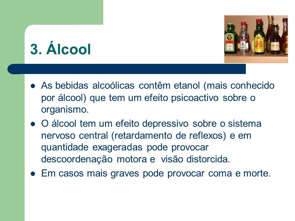 3. Álcool As bebidas alcoólicas contêm etanol (mais conhecido por álcool) que tem um efeito psicoactivo sobre o organismo.