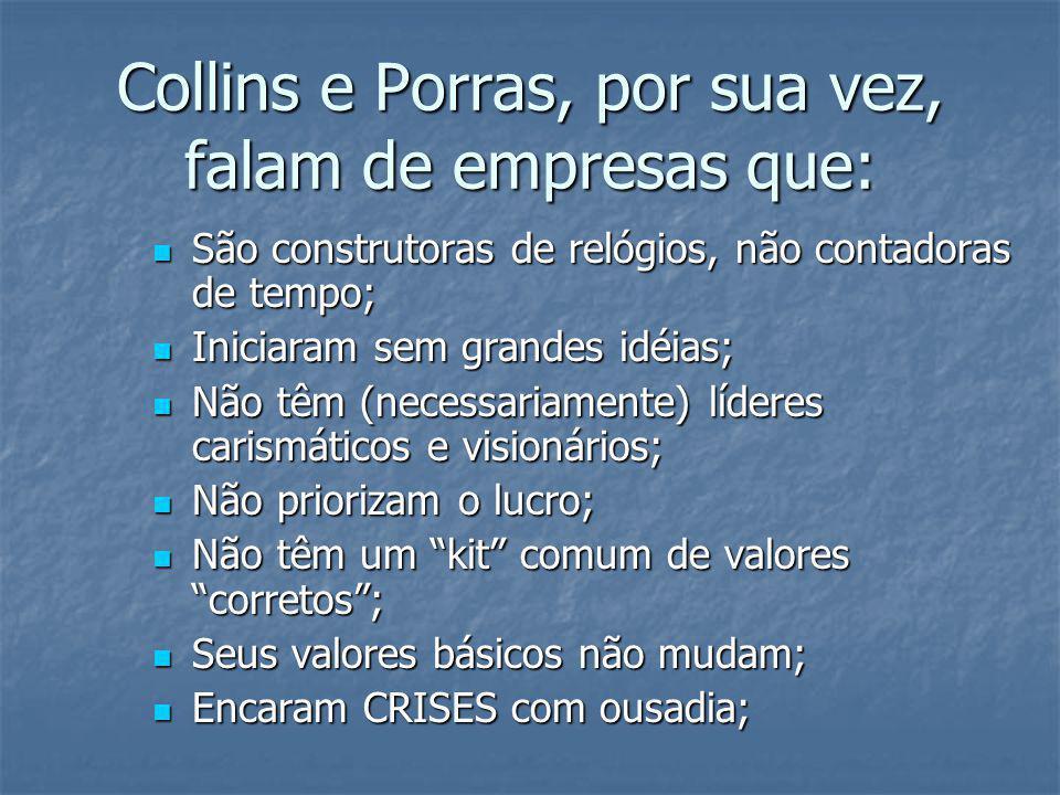 Collins e Porras, por sua vez, falam de empresas que: