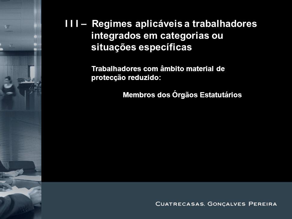 II I I – Regimes aplicáveis a trabalhadores integrados em categorias ou situações específicas