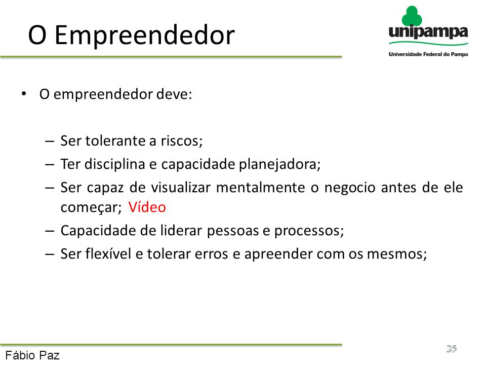 O Empreendedor O empreendedor deve: Ser tolerante a riscos;