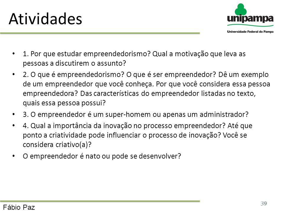 Atividades 1. Por que estudar empreendedorismo Qual a motivação que leva as pessoas a discutirem o assunto