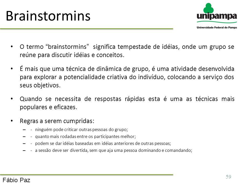 Brainstormins O termo brainstormins significa tempestade de idéias, onde um grupo se reúne para discutir idéias e conceitos.