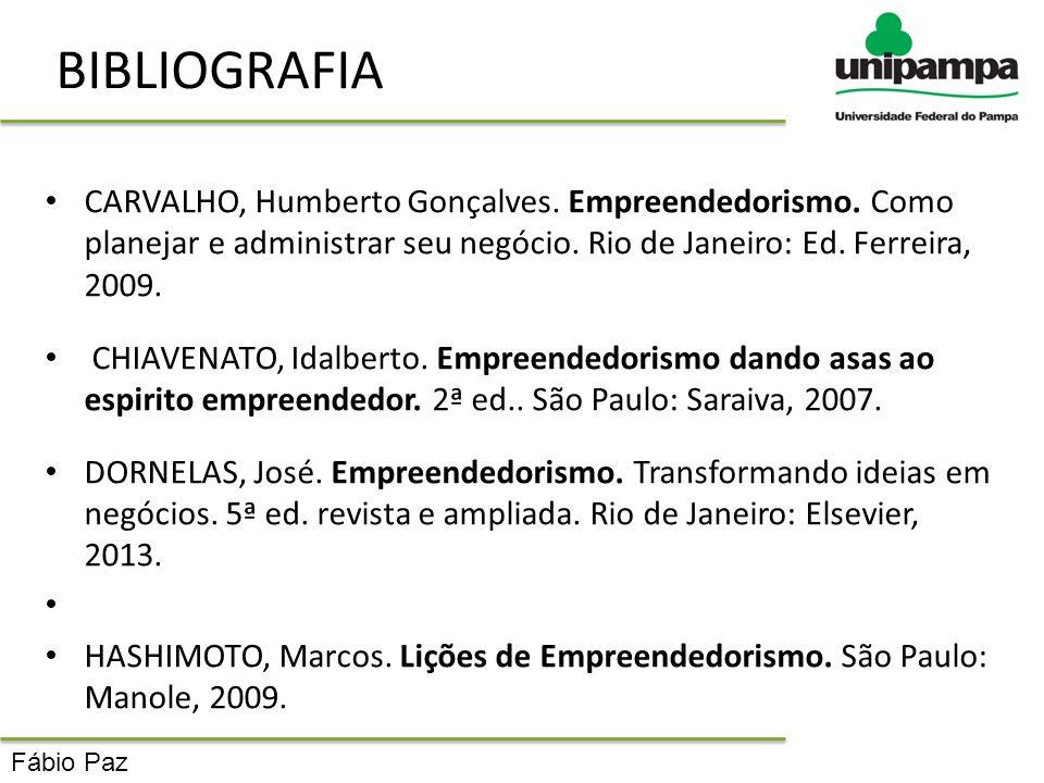 BIBLIOGRAFIA CARVALHO, Humberto Gonçalves. Empreendedorismo. Como planejar e administrar seu negócio. Rio de Janeiro: Ed. Ferreira, 2009.