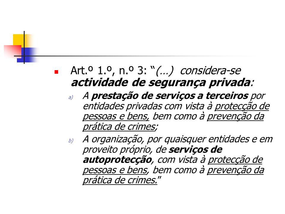 Art.º 1.º, n.º 3: (…) considera-se actividade de segurança privada: