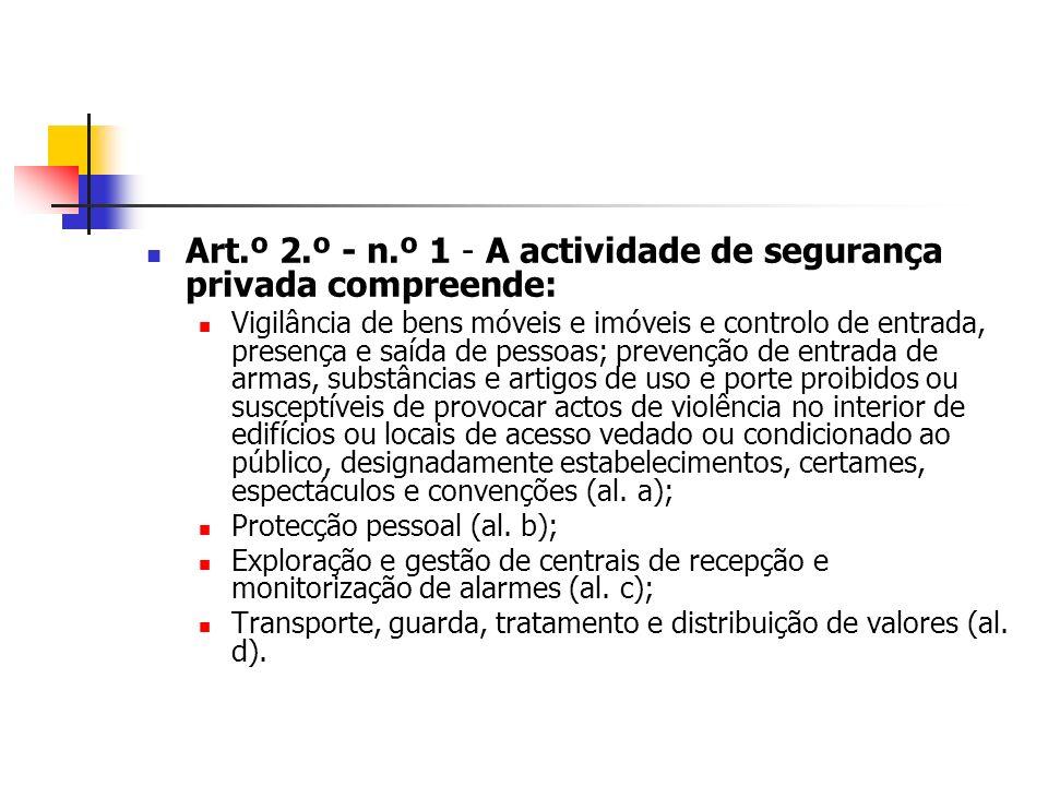Art.º 2.º - n.º 1 - A actividade de segurança privada compreende: