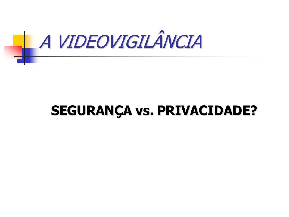 A VIDEOVIGILÂNCIA SEGURANÇA vs. PRIVACIDADE