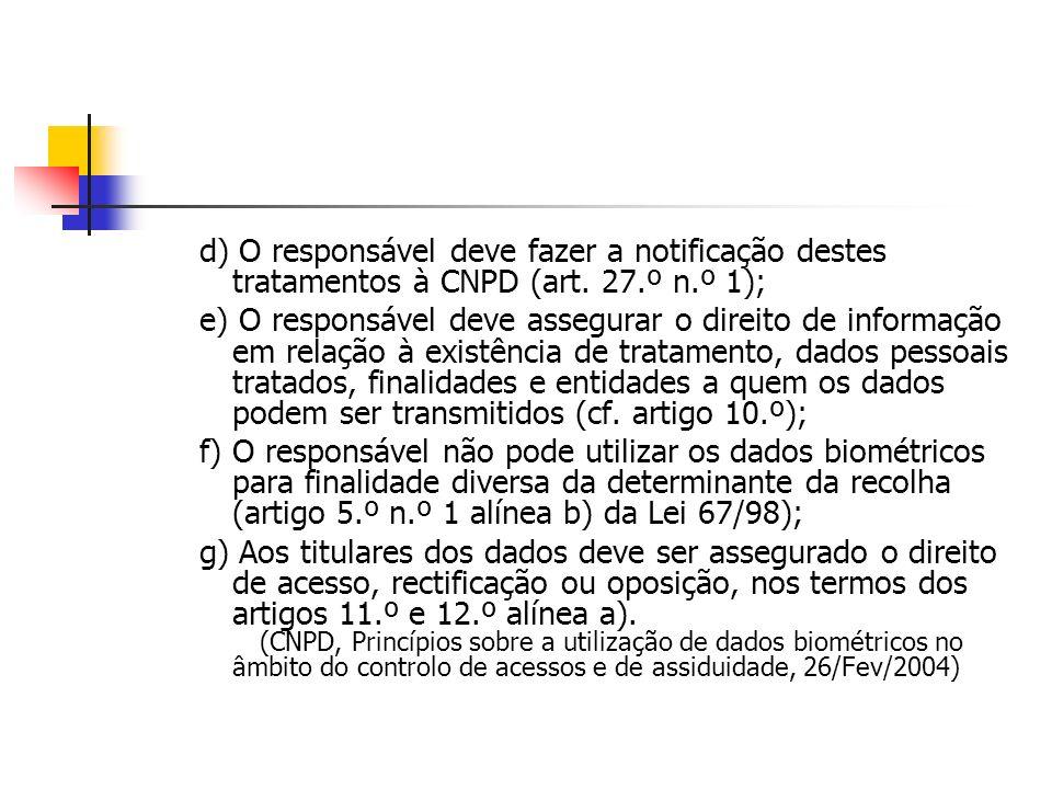 d) O responsável deve fazer a notificação destes tratamentos à CNPD (art. 27.º n.º 1);