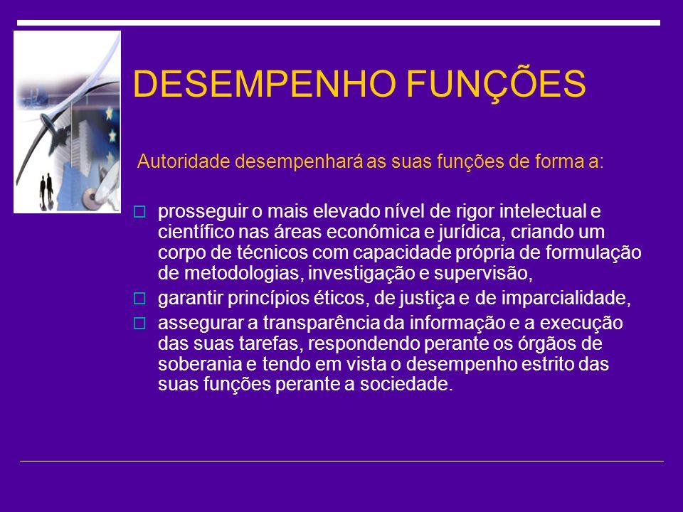 DESEMPENHO FUNÇÕES Autoridade desempenhará as suas funções de forma a:
