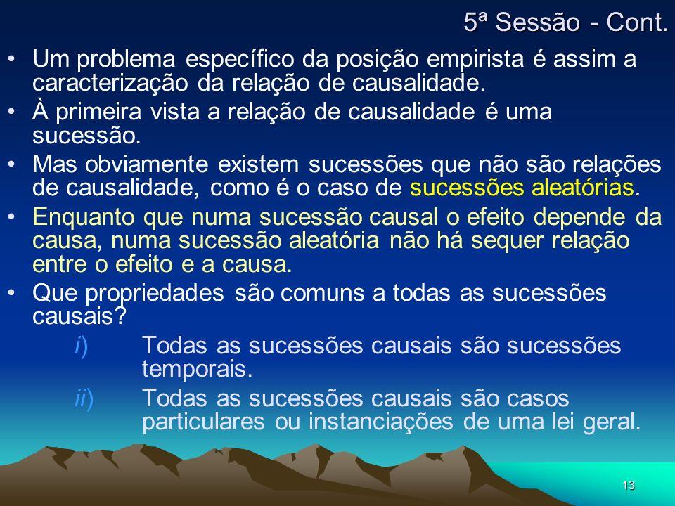 5ª Sessão - Cont. Um problema específico da posição empirista é assim a caracterização da relação de causalidade.