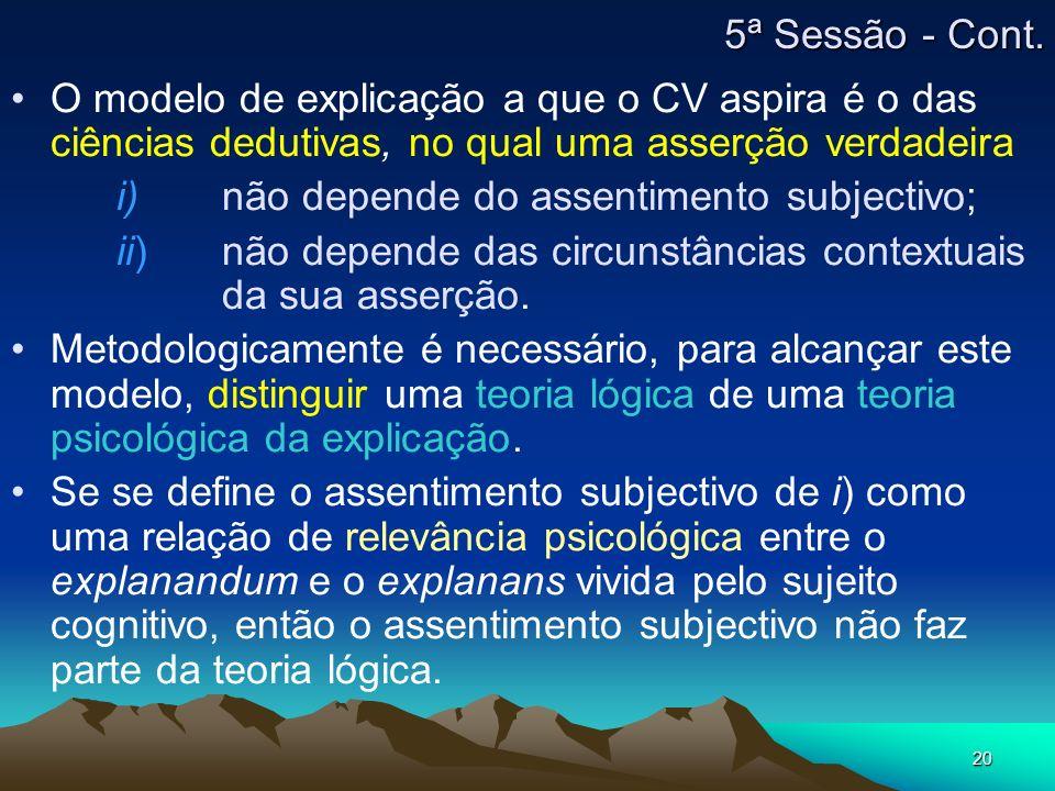 5ª Sessão - Cont. O modelo de explicação a que o CV aspira é o das ciências dedutivas, no qual uma asserção verdadeira.
