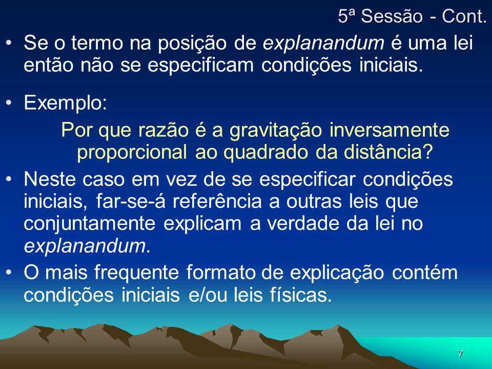 5ª Sessão - Cont. Se o termo na posição de explanandum é uma lei então não se especificam condições iniciais.