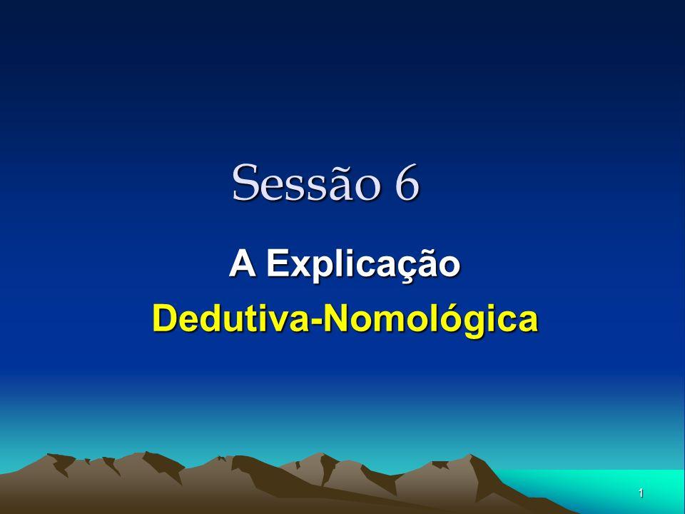 Sessão 6 A Explicação Dedutiva-Nomológica