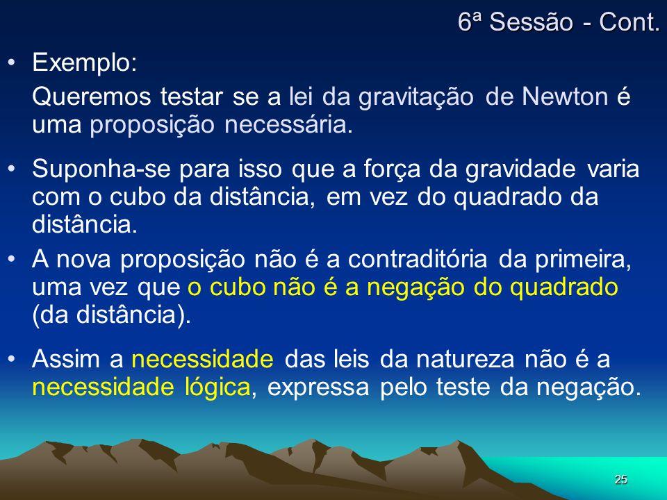 6ª Sessão - Cont. Exemplo: Queremos testar se a lei da gravitação de Newton é uma proposição necessária.