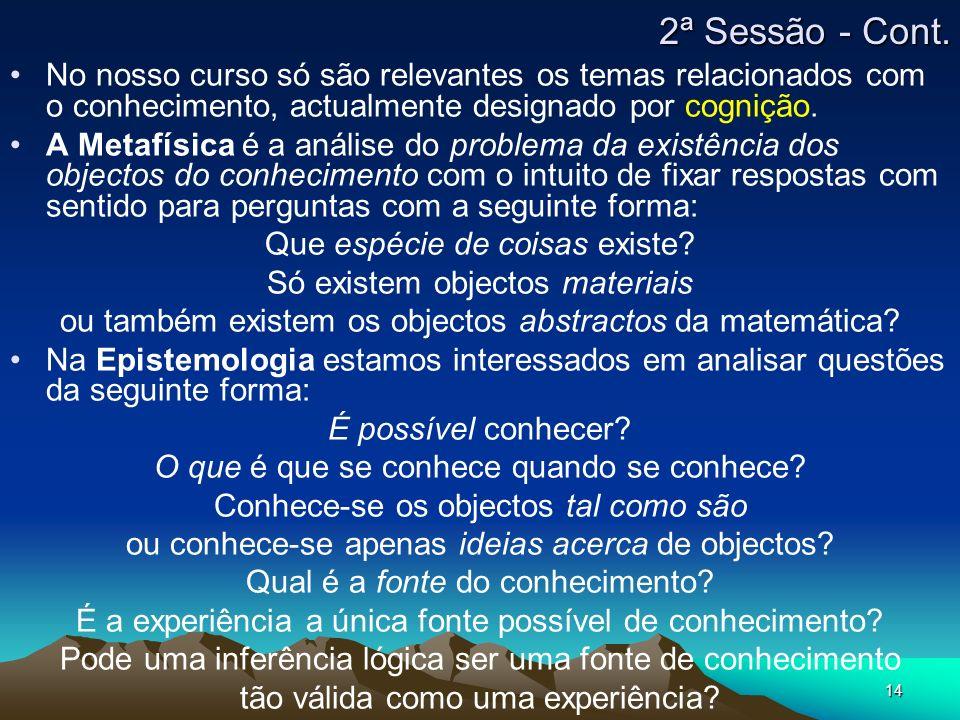 2ª Sessão - Cont. No nosso curso só são relevantes os temas relacionados com o conhecimento, actualmente designado por cognição.