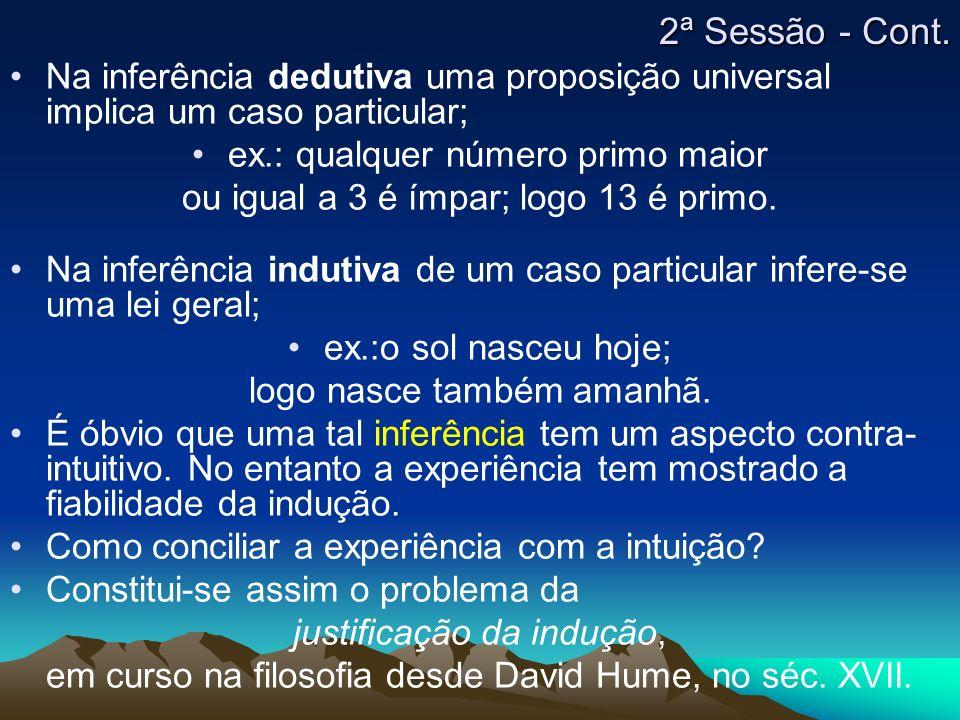 2ª Sessão - Cont.Na inferência dedutiva uma proposição universal implica um caso particular; ex.: qualquer número primo maior.