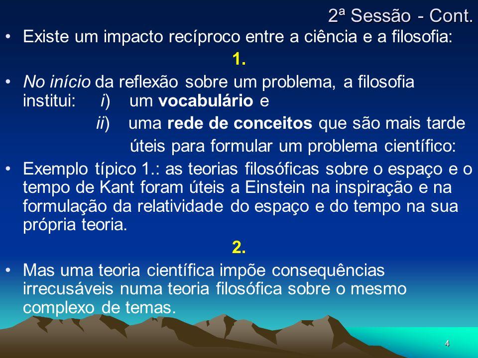 2ª Sessão - Cont. Existe um impacto recíproco entre a ciência e a filosofia: 1.