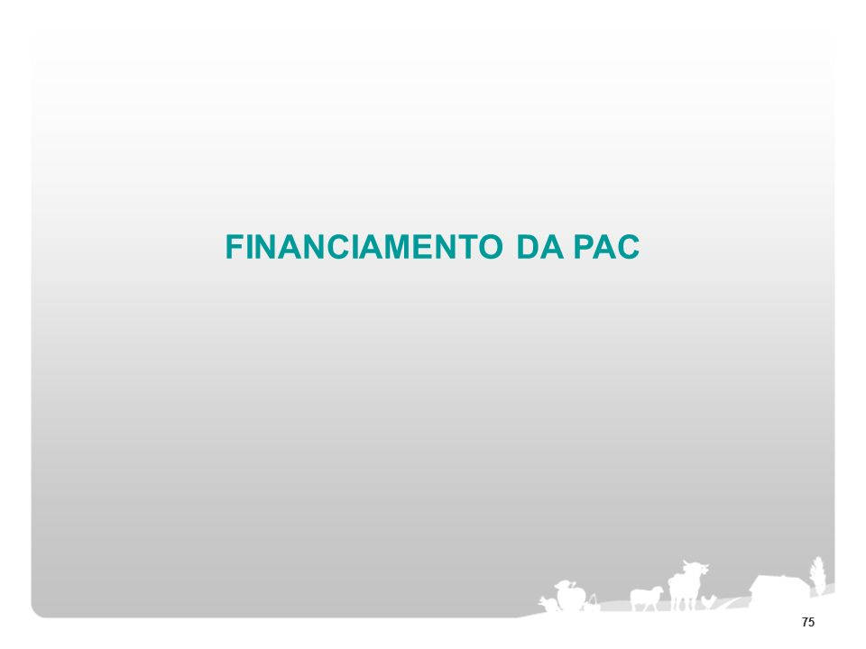 FINANCIAMENTO DA PAC 75 75 75