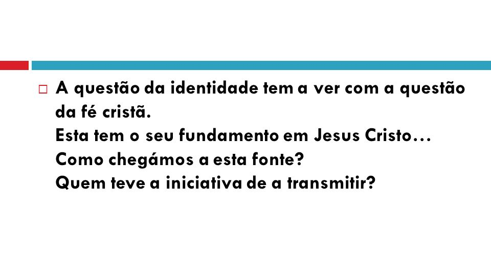 A questão da identidade tem a ver com a questão da fé cristã