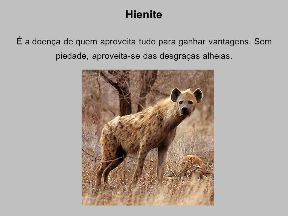 Hienite É a doença de quem aproveita tudo para ganhar vantagens.