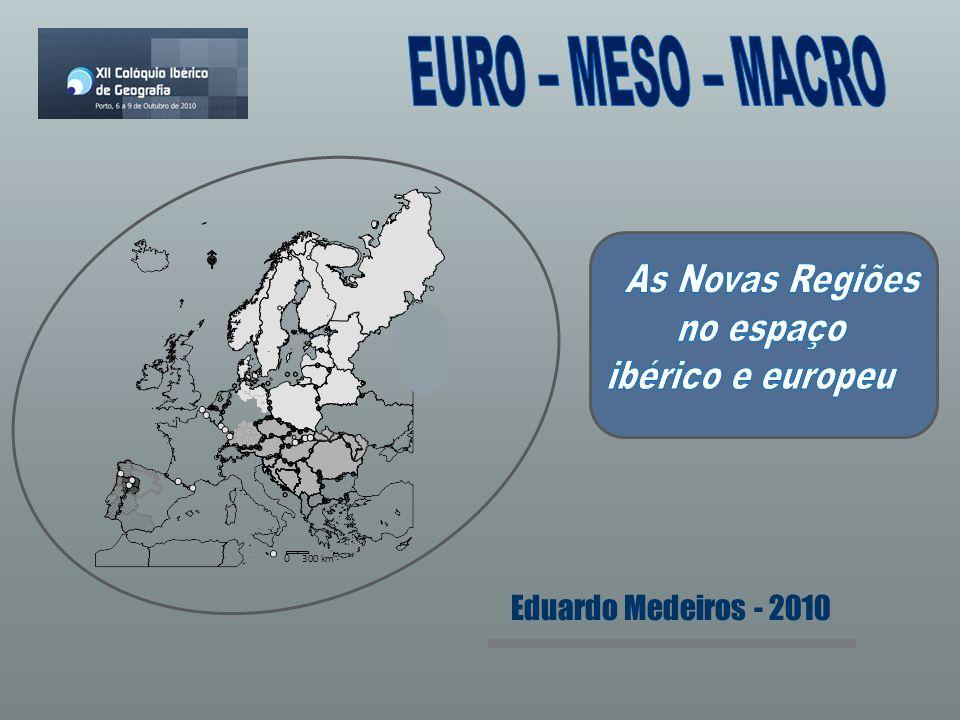 EURO – MESO – MACRO As Novas Regiões no espaço ibérico e europeu