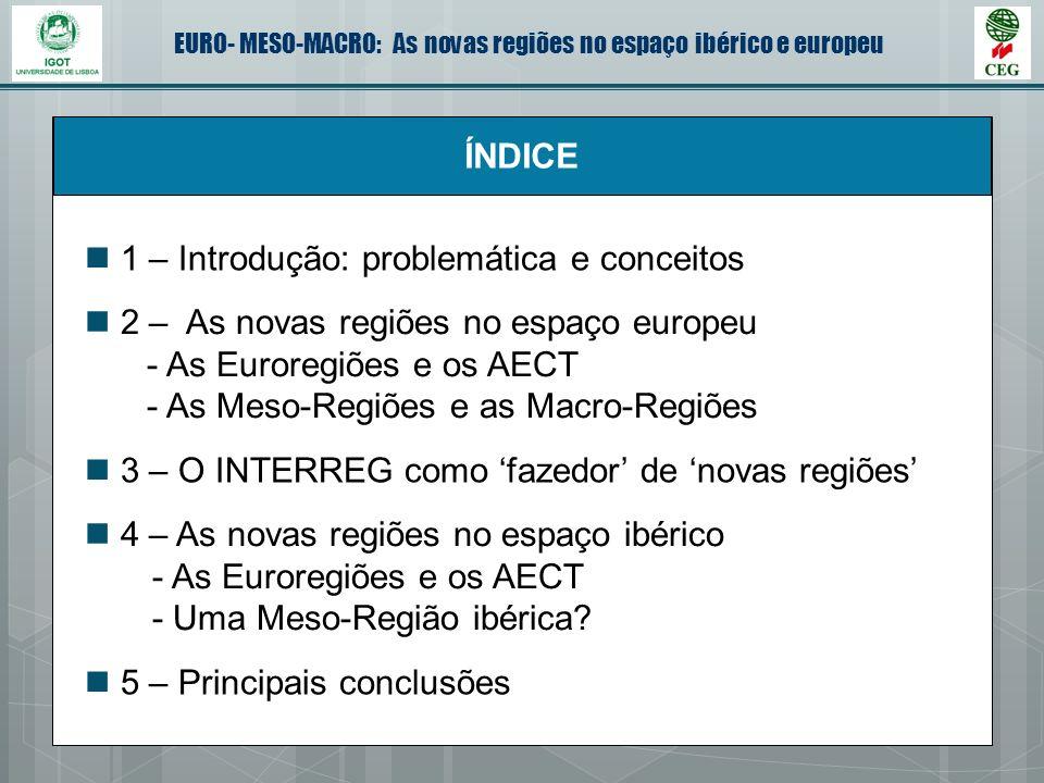 ÍNDICE 1 – Introdução: problemática e conceitos. 2 – As novas regiões no espaço europeu. - As Euroregiões e os AECT.
