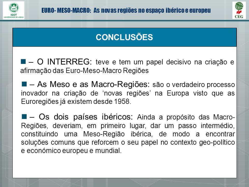 CONCLUSÕES – O INTERREG: teve e tem um papel decisivo na criação e afirmação das Euro-Meso-Macro Regiões.