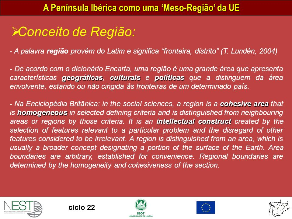 Conceito de Região: A palavra região provém do Latim e significa fronteira, distrito (T. Lundén, 2004)