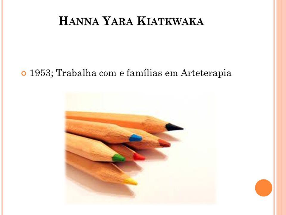 Hanna Yara Kiatkwaka 1953; Trabalha com e famílias em Arteterapia