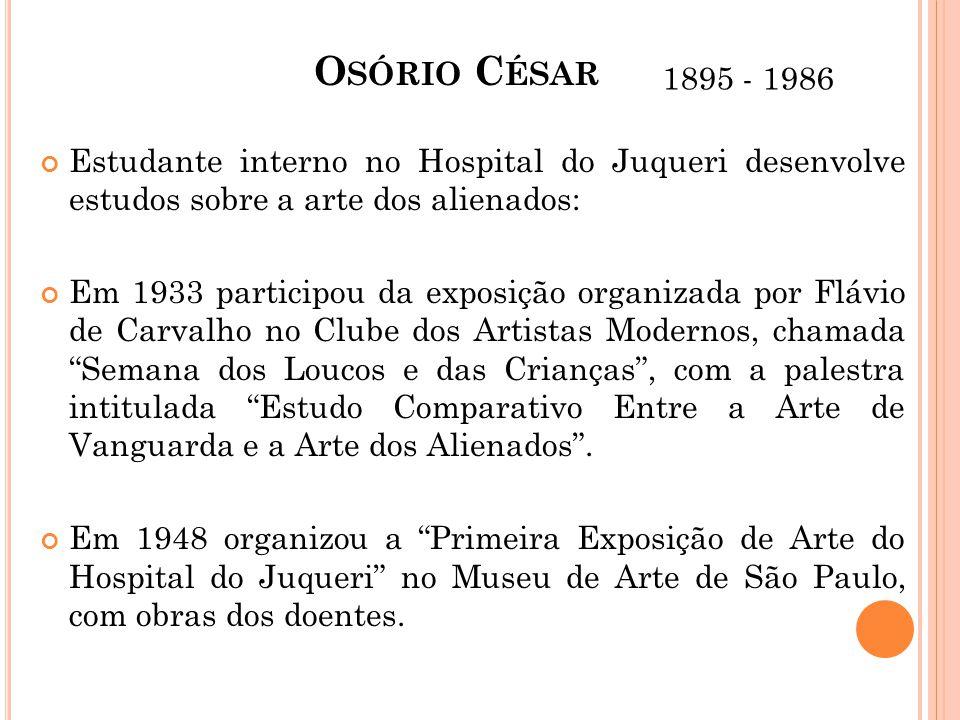 Osório César 1895 - 1986. Estudante interno no Hospital do Juqueri desenvolve estudos sobre a arte dos alienados:
