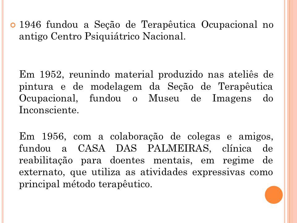 1946 fundou a Seção de Terapêutica Ocupacional no antigo Centro Psiquiátrico Nacional.