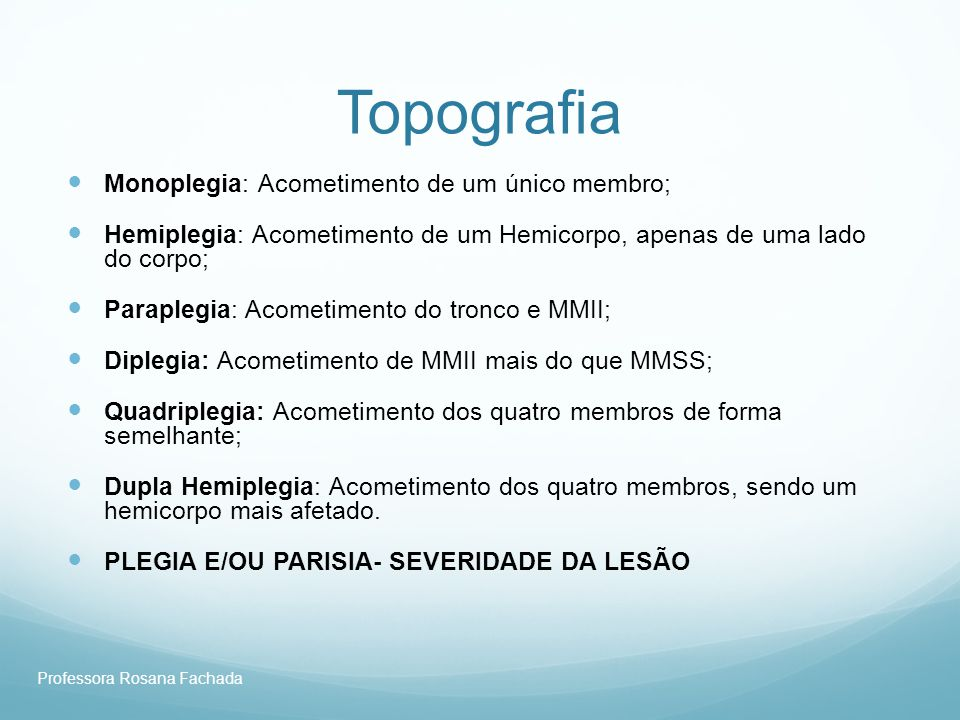 Topografia Monoplegia: Acometimento de um único membro;