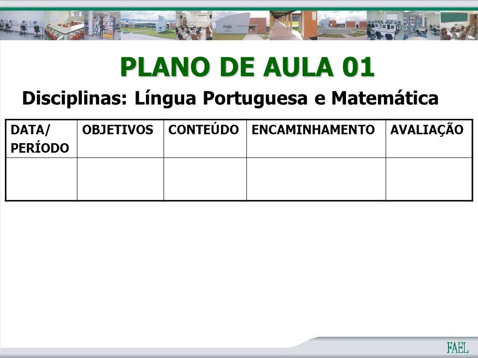 PLANO DE AULA 01 Disciplinas: Língua Portuguesa e Matemática DATA/