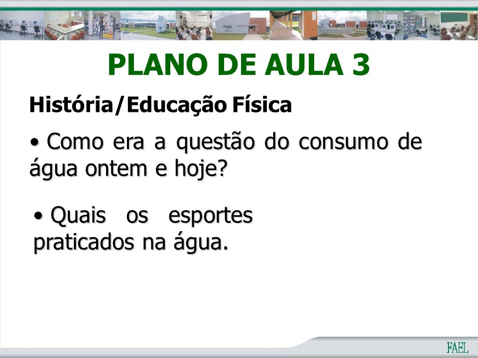 PLANO DE AULA 3 Como era a questão do consumo de água ontem e hoje