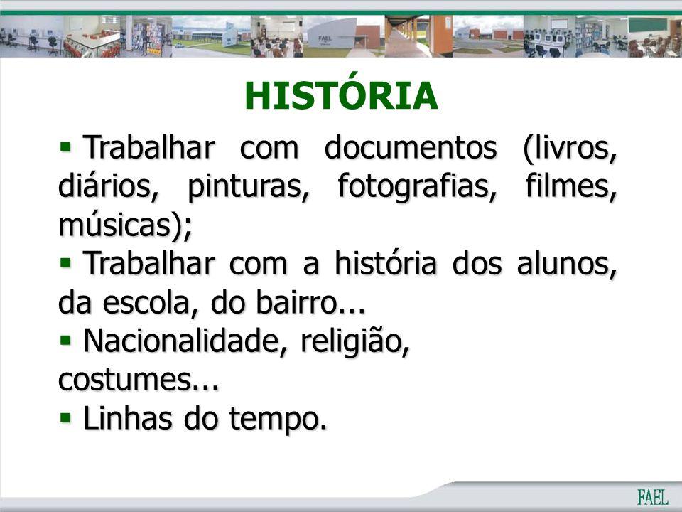 HISTÓRIA Trabalhar com documentos (livros, diários, pinturas, fotografias, filmes, músicas);