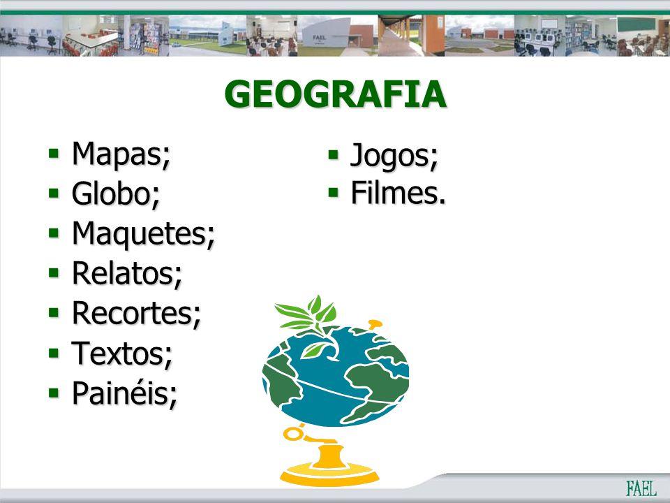 GEOGRAFIA Jogos; Mapas; Globo; Filmes. Maquetes; Relatos; Recortes;
