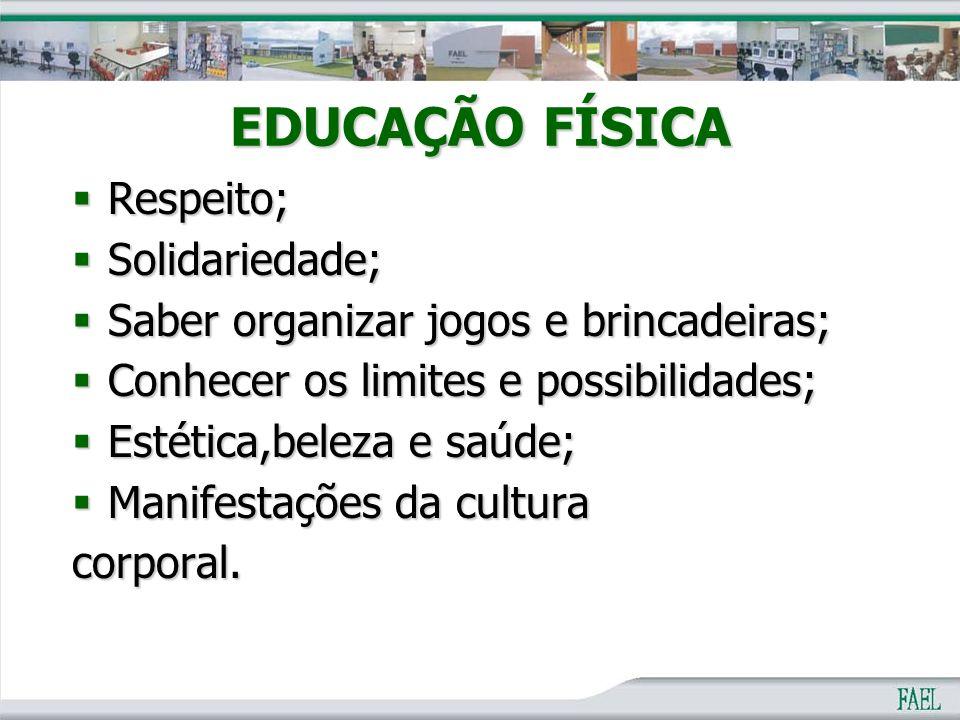 EDUCAÇÃO FÍSICA Respeito; Solidariedade;