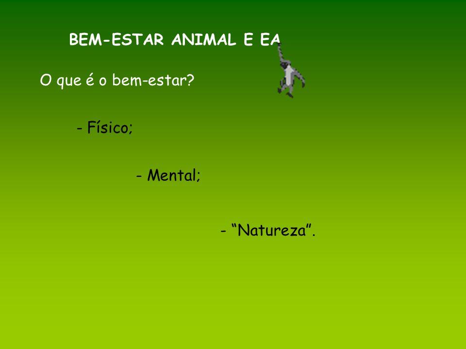BEM-ESTAR ANIMAL E EA O que é o bem-estar Físico; - Mental; - Natureza .