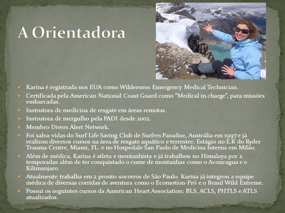A Orientadora Karina é registrada nos EUA como Wilderness Emergency Medical Technician.