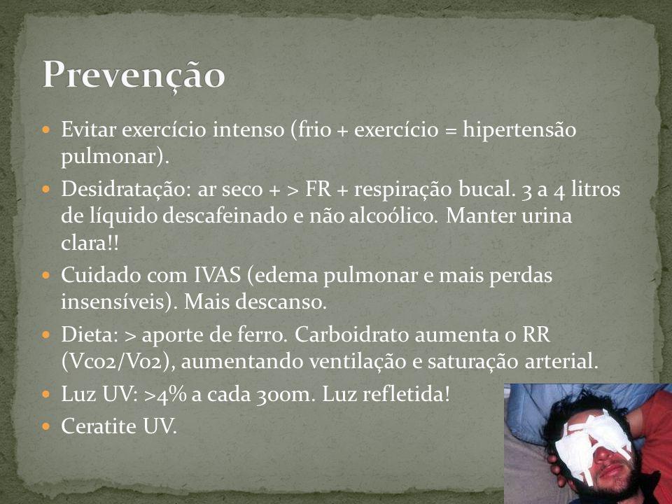 Prevenção Evitar exercício intenso (frio + exercício = hipertensão pulmonar).