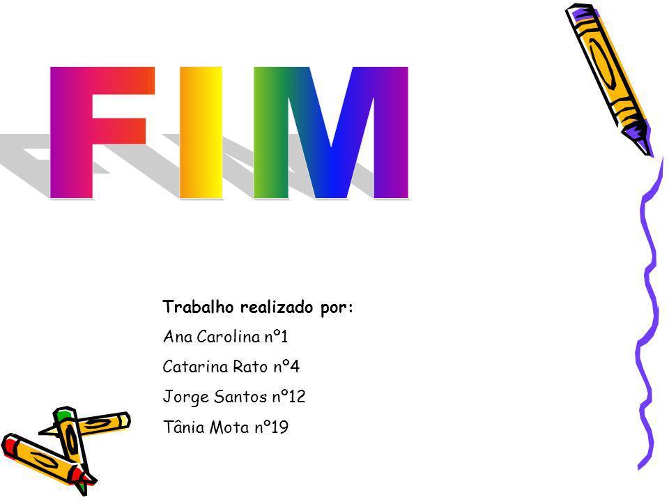 FIM Trabalho realizado por: Ana Carolina nº1 Catarina Rato nº4
