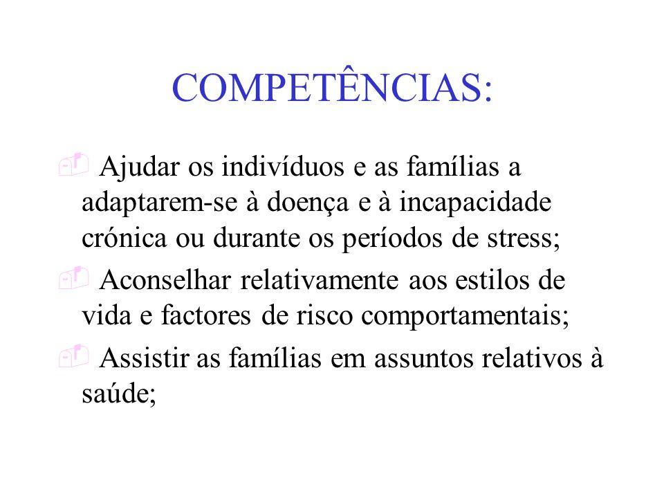 COMPETÊNCIAS: Ajudar os indivíduos e as famílias a adaptarem-se à doença e à incapacidade crónica ou durante os períodos de stress;