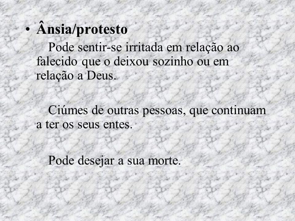 Ânsia/protestoPode sentir-se irritada em relação ao falecido que o deixou sozinho ou em relação a Deus.