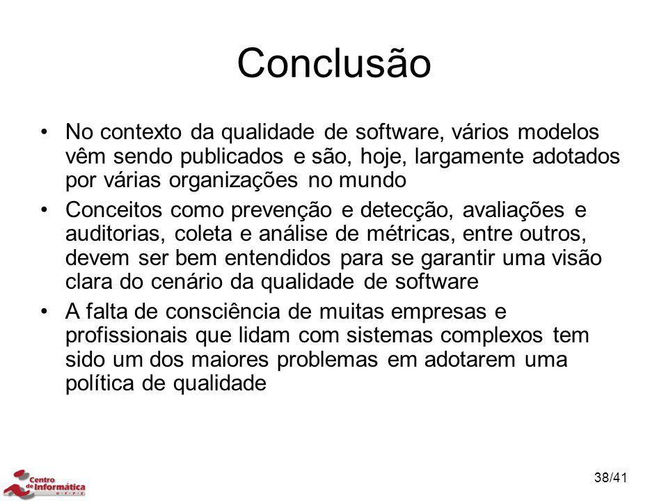 Conclusão No contexto da qualidade de software, vários modelos vêm sendo publicados e são, hoje, largamente adotados por várias organizações no mundo.