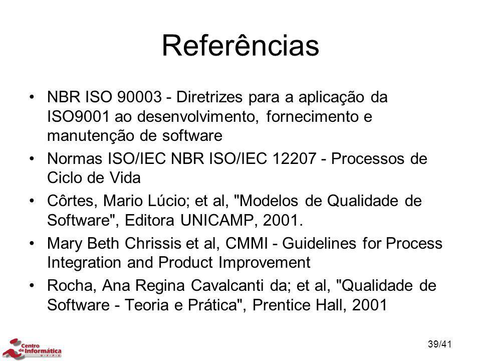 Referências NBR ISO 90003 - Diretrizes para a aplicação da ISO9001 ao desenvolvimento, fornecimento e manutenção de software.