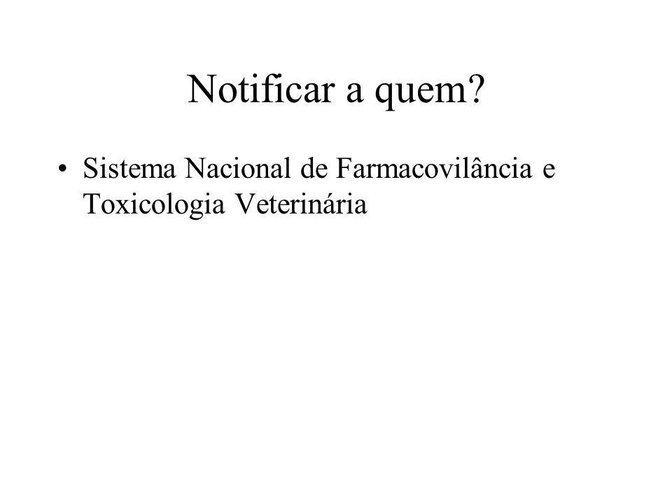 Notificar a quem Sistema Nacional de Farmacovilância e Toxicologia Veterinária