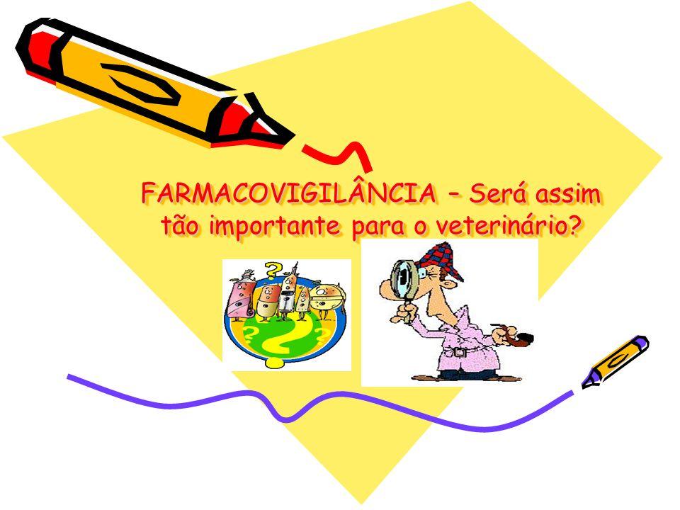 FARMACOVIGILÂNCIA – Será assim tão importante para o veterinário