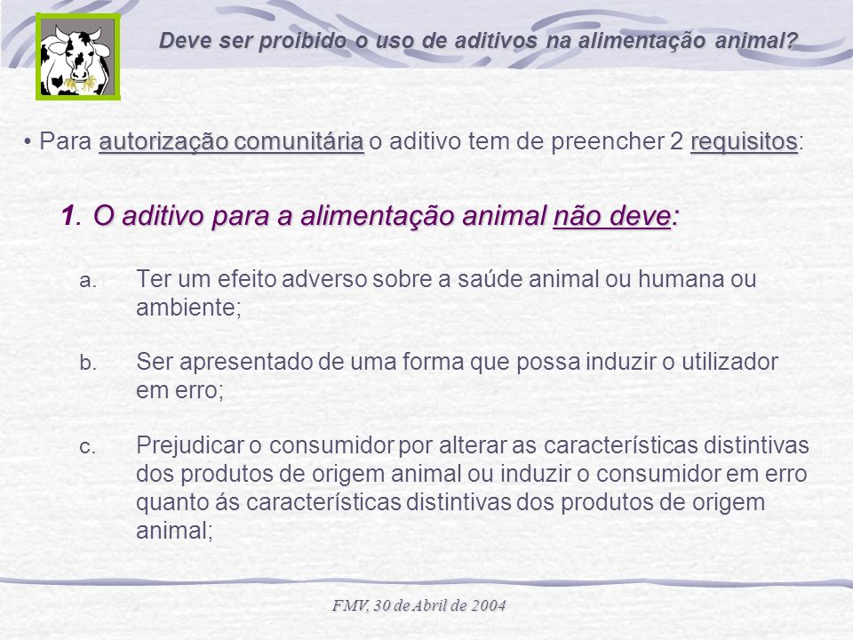 1. O aditivo para a alimentação animal não deve:
