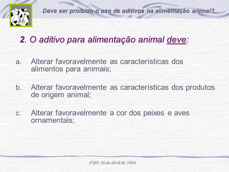 2. O aditivo para alimentação animal deve: